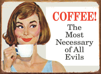 COFFEE, NECESSARY EVIL metal sign
