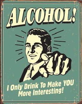 ALCOHOL - you interesting Carteles de chapa