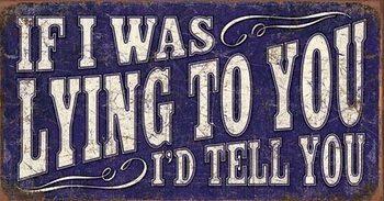 Metalowa tabliczka If I Was Lying
