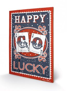 Obraz na drewnie MARY FELLOWS - happy go lucky