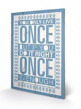 Obraz na drewnie Sarah Winter - You Only Live Once