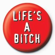Odznaka BITCH - LIFE'S A BITCH