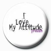 Odznaka I LOVE MY ATTITUDE PROBLEM