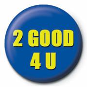 Odznaka 2 GOOD 4 U