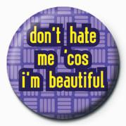 Odznaka Don't Hate Me Cos I'm Beau