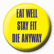 Odznaka EAT WELL, STAY FIT, DIE AN