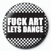 Odznaka FUCK ART LETS DANCE
