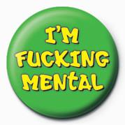 Odznaka FUCK - I'M FUCKING MENTAL