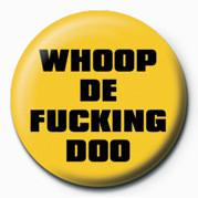 Odznaka FUCK - WHOOP DE FUCKING DO