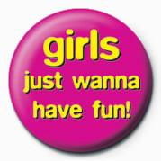Odznaka GIRLS JUST WANNA HAVE FUN