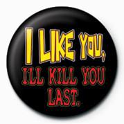 Odznaka I LIKE YOU, I'LL KILL YOU