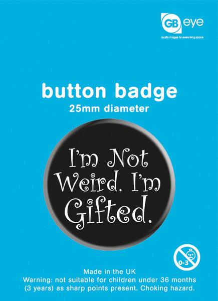 Odznaka I'm Not Weird - I'm Gifted