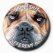 Odznaka SAME SHIT, DIFFERENT DAY