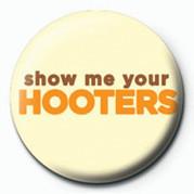 Odznaka SHOW ME YOUR HOOTERS