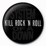 Odznaka SYSTEM OF A DOWN - kill rock