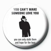 Odznaka YOU CAN'T MAKE SOMEONE LOV