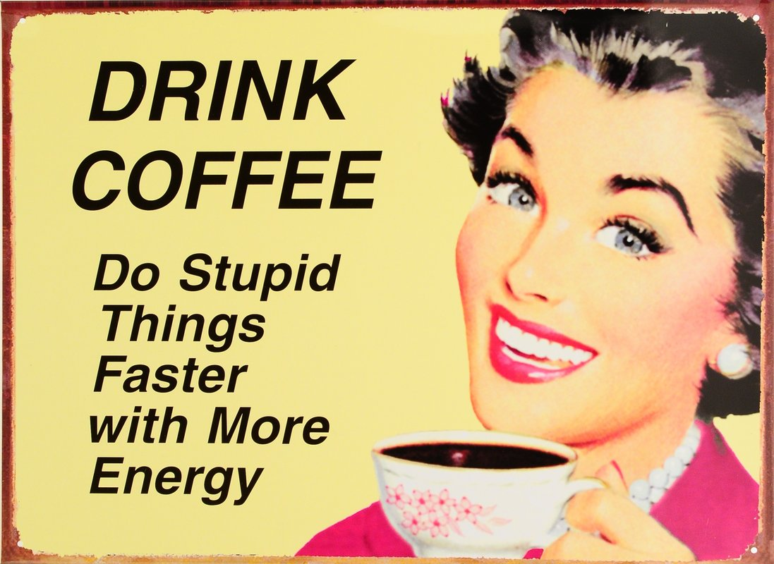 COFFEE STUPID THINGS Tin Signs, Metal Signs | Sold at EuroPosters