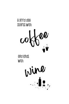 Illustration A good day starts with coffee and ends with wine