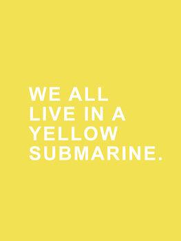 Ilustração We all live in a yellow submarine