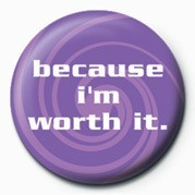 BECAUSE I'M WORTH IT Badges