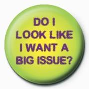 DO I LOOK LIKE I WANT A BI Badge