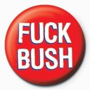 FUCK - FUCK BUSH Badge