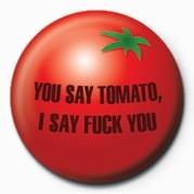 FUCK - YOU SAY TOMATO, I S Badge