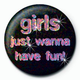 GIRLS JUST WANNA Badge