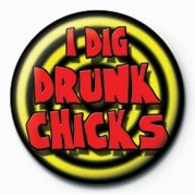 I DIG DRUNK CHICKS Badges
