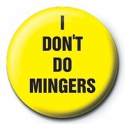 I DON'T DO MINGERS Badge