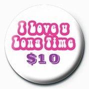 I LOVE U LONG TIME $10 Badge