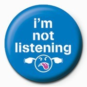 I'M NOT LISTENING Badge