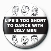 LIFE'S TOO SHORT TO DANCE- Badges