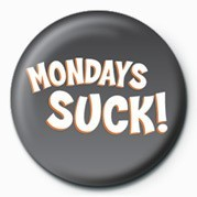 MONDAYS SUCK Badge