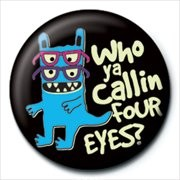 MONSTER MASH - who ya callin four eye Badge