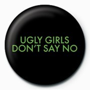 UGLY GIRLS DONT SAY NO Badge