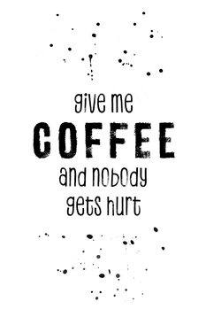 Canvas Print GIVE ME COFFEE AND NOBODY GETS HURT