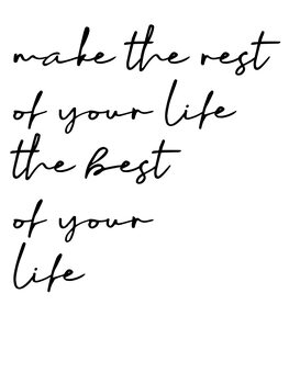 Make the rest of your life the best of your life Canvas Print