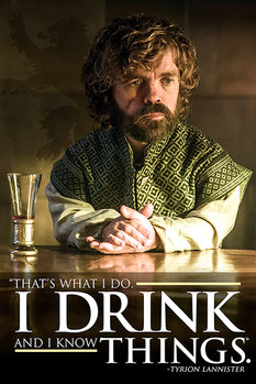 Juliste  Game of Thrones - Tyrion: I Drink And I Know Things