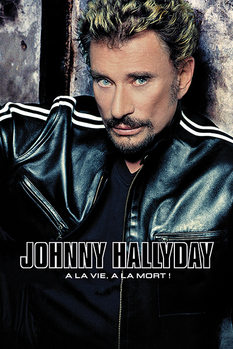 Juliste  Johnny Hallyday - A La Vie, A La Mort!