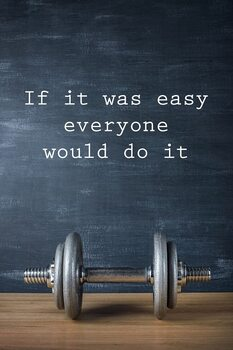Juliste Motivation - If It Was Easy Everyone Would Do It