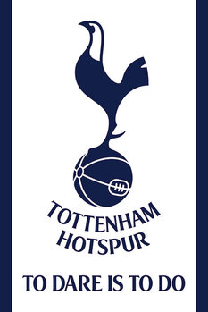 Juliste Tottenham Hotspur FC - To Dare Is To Do