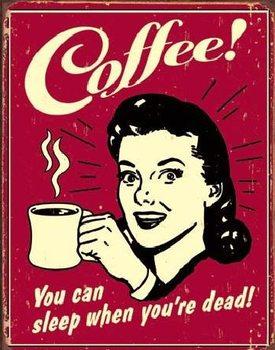 Metal sign COFFEE - sleep when dead