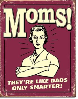 Metal sign Mom's - Like Dads