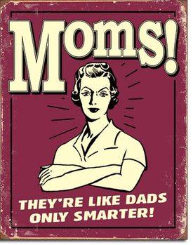 Mom's - Like Dads Metal Sign