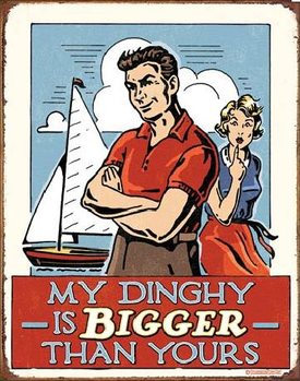 MY DINGHY - Bigger Than Yours Metal Sign