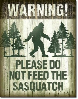 Sasquatch - Dont Feed Metal Sign