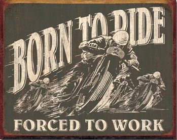 Metallikyltti BORN TO RIDE - Forced To Work