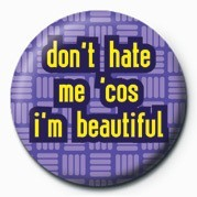 Pins Don't Hate Me Cos I'm Beau