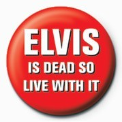 Pins ELVIS IS DEAD, LIVE WITH I
